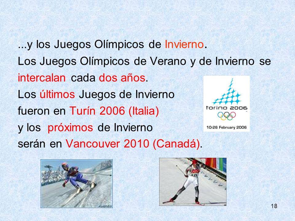 18...y los Juegos Olímpicos de Invierno. Los Juegos Olímpicos de Verano y de Invierno se intercalan cada dos años. Los últimos Juegos de Invierno fuer