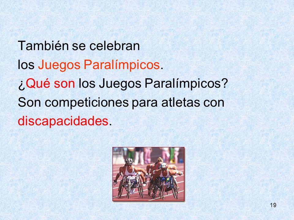 19 También se celebran los Juegos Paralímpicos. ¿Qué son los Juegos Paralímpicos? Son competiciones para atletas con discapacidades.
