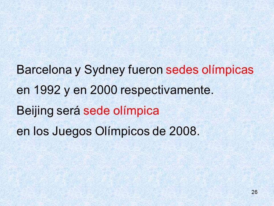 26 Barcelona y Sydney fueron sedes olímpicas en 1992 y en 2000 respectivamente. Beijing será sede olímpica en los Juegos Olímpicos de 2008.