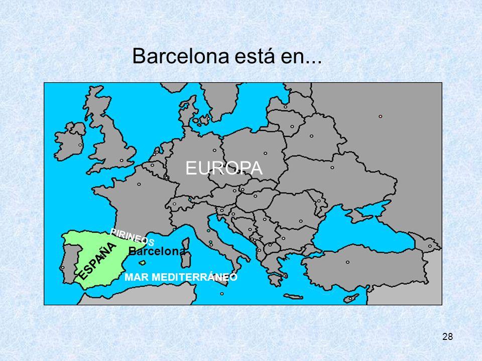 28 Barcelona EUROPA ESPAÑA Barcelona está en... MAR MEDITERRÁNEO PIRINEOS