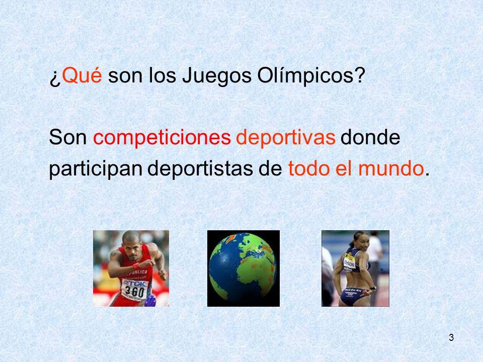 3 ¿Qué son los Juegos Olímpicos? Son competiciones deportivas donde participan deportistas de todo el mundo.