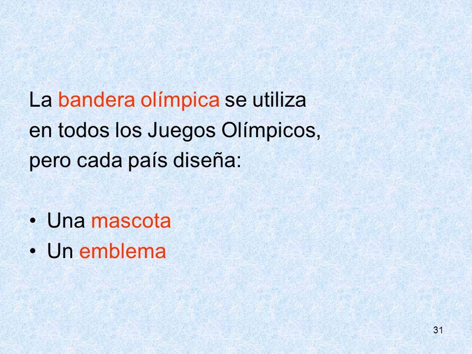 31 La bandera olímpica se utiliza en todos los Juegos Olímpicos, pero cada país diseña: Una mascota Un emblema