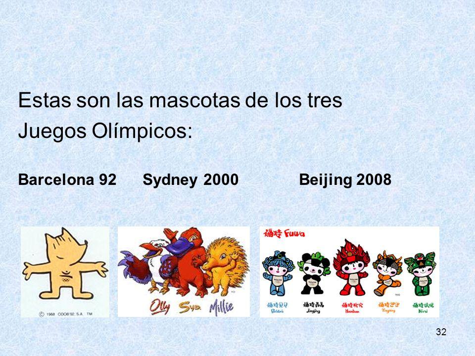 32 Estas son las mascotas de los tres Juegos Olímpicos: Barcelona 92 Sydney 2000 Beijing 2008