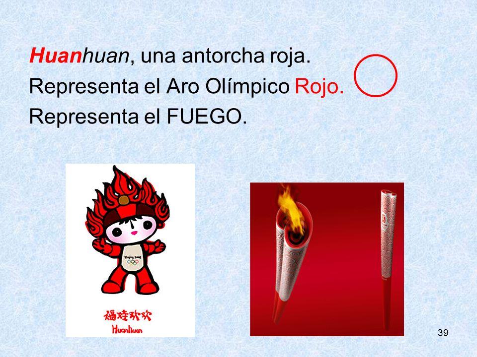 39 Huanhuan, una antorcha roja. Representa el Aro Olímpico Rojo. Representa el FUEGO.