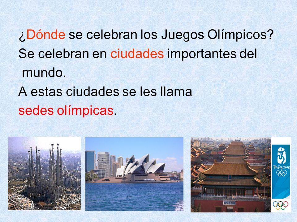 4 ¿Dónde se celebran los Juegos Olímpicos? Se celebran en ciudades importantes del mundo. A estas ciudades se les llama sedes olímpicas.