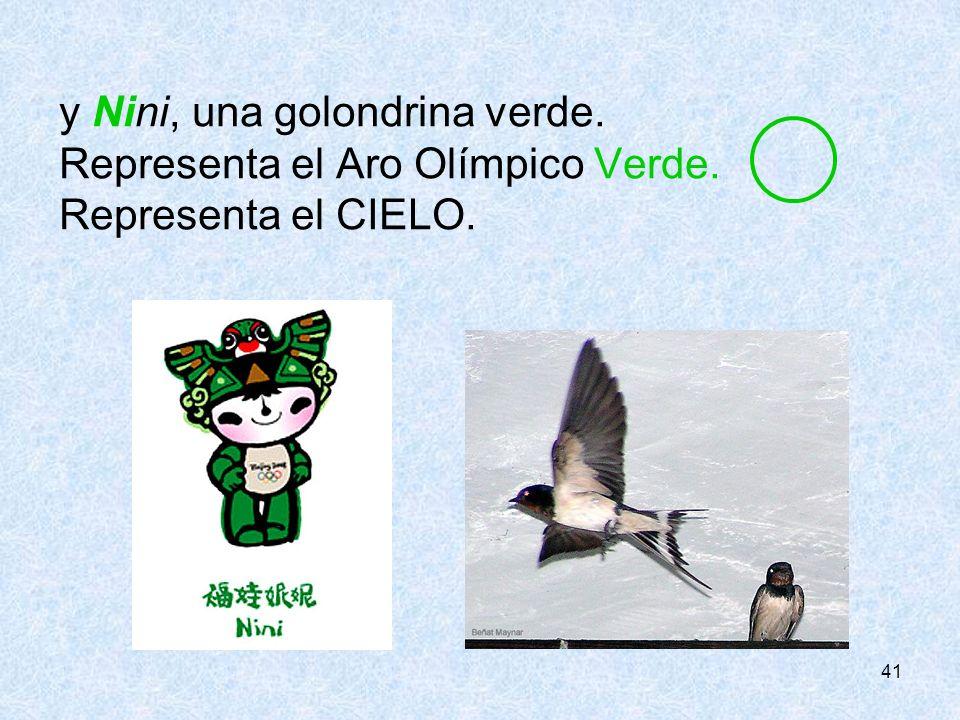 41 y Nini, una golondrina verde. Representa el Aro Olímpico Verde. Representa el CIELO.