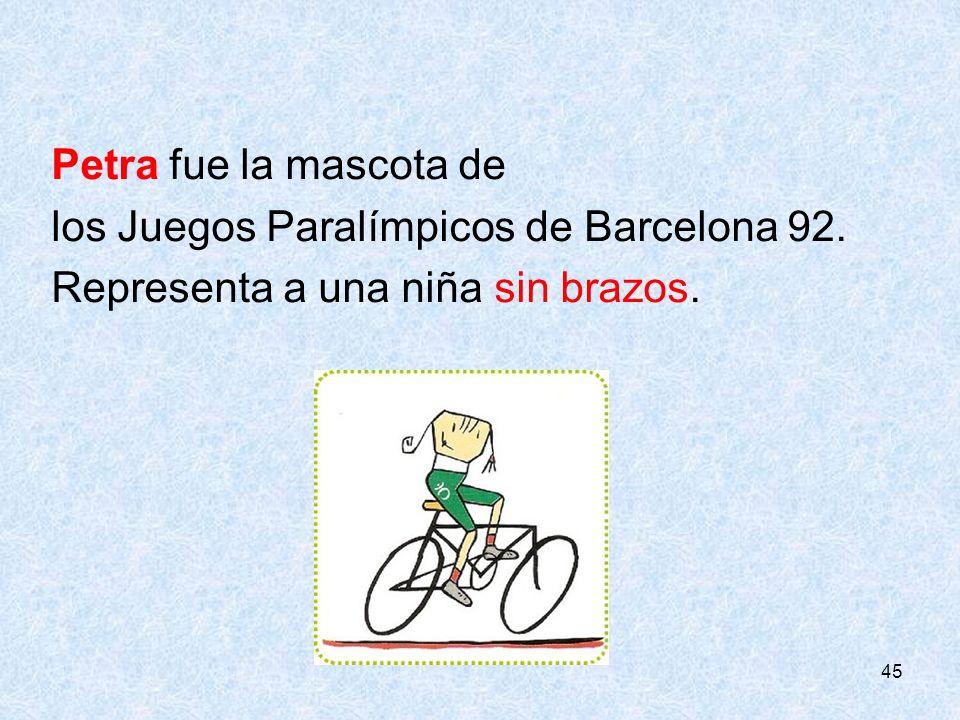 45 Petra fue la mascota de los Juegos Paralímpicos de Barcelona 92. Representa a una niña sin brazos.