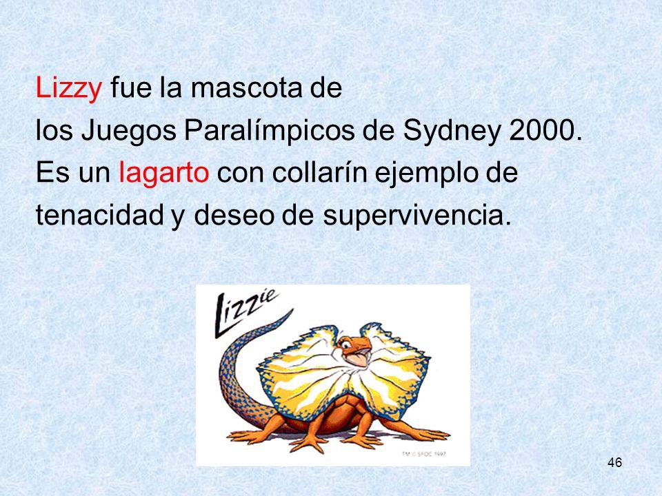 46 Lizzy fue la mascota de los Juegos Paralímpicos de Sydney 2000. Es un lagarto con collarín ejemplo de tenacidad y deseo de supervivencia.