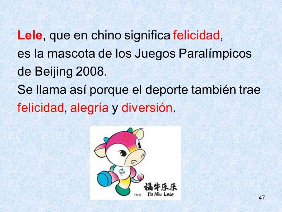 47 Lele, que en chino significa felicidad, es la mascota de los Juegos Paralímpicos de Beijing 2008. Se llama así porque el deporte también trae felic