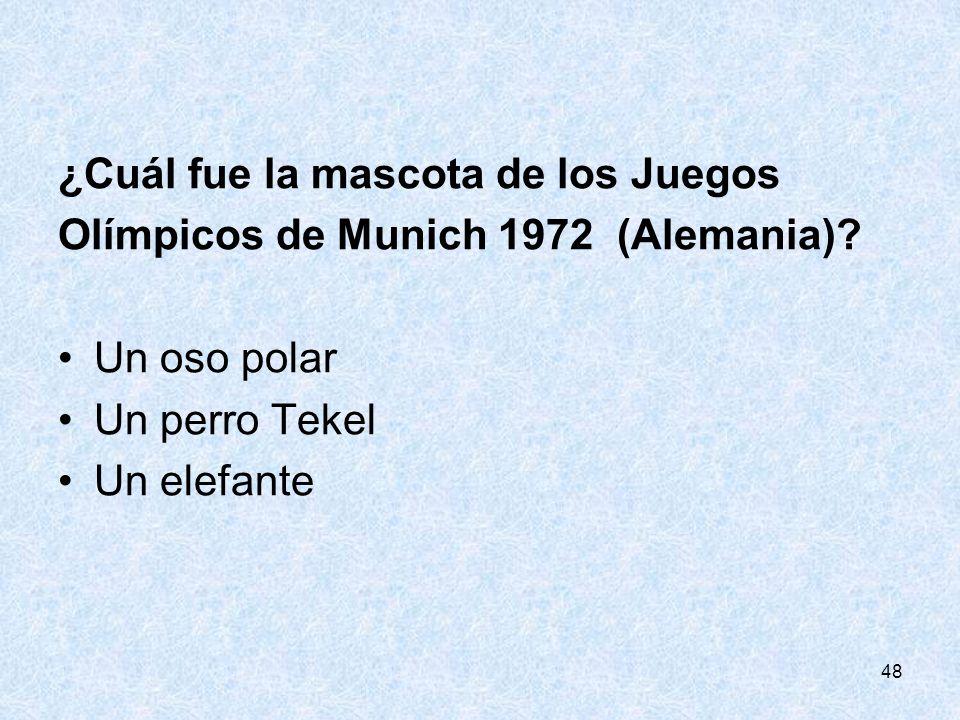 48 ¿Cuál fue la mascota de los Juegos Olímpicos de Munich 1972 (Alemania)? Un oso polar Un perro Tekel Un elefante