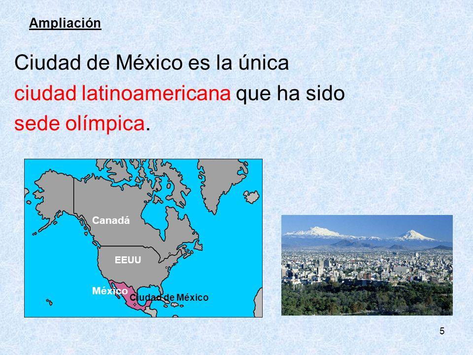 5 Ampliación Ciudad de México es la única ciudad latinoamericana que ha sido sede olímpica. Ciudad de México Canadá EEUU México