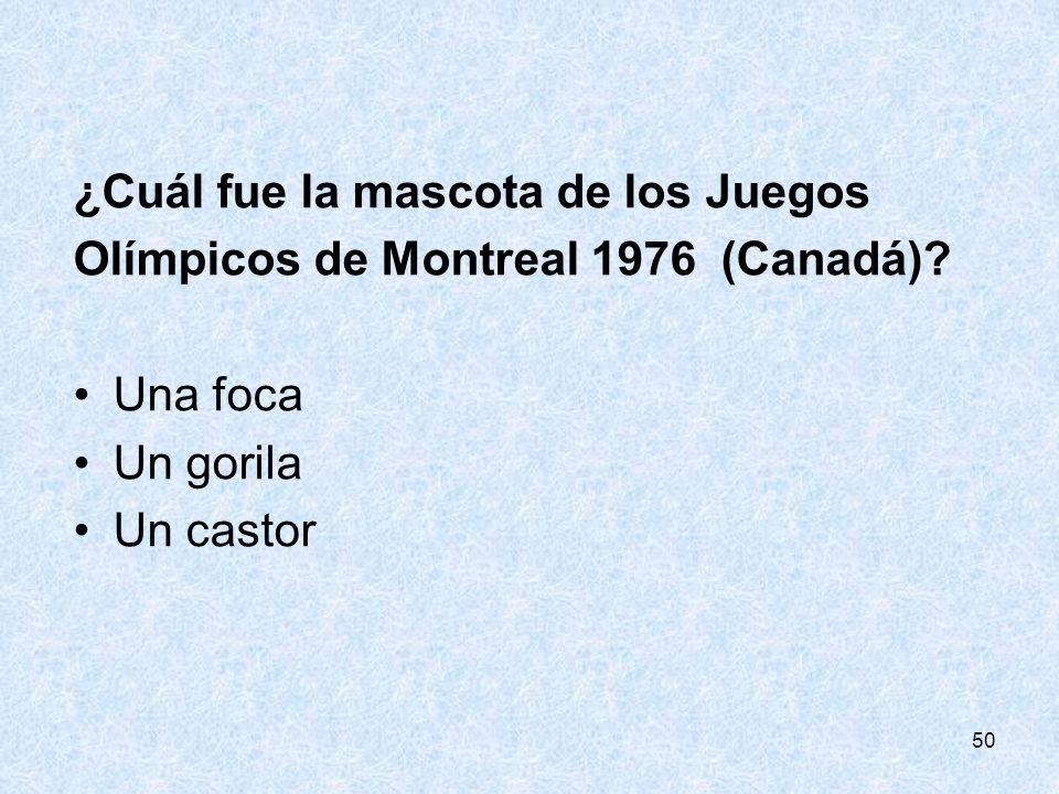 50 ¿Cuál fue la mascota de los Juegos Olímpicos de Montreal 1976 (Canadá)? Una foca Un gorila Un castor