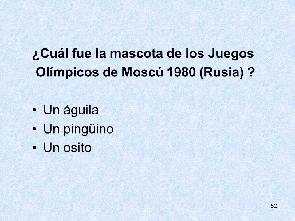 52 ¿Cuál fue la mascota de los Juegos Olímpicos de Moscú 1980 (Rusia) ? Un águila Un pingüino Un osito