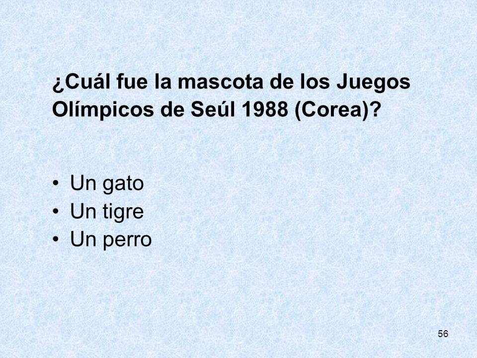 56 ¿Cuál fue la mascota de los Juegos Olímpicos de Seúl 1988 (Corea)? Un gato Un tigre Un perro