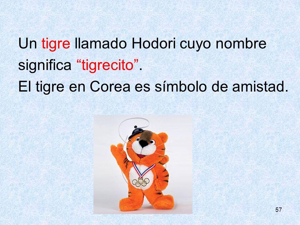 57 Un tigre llamado Hodori cuyo nombre significa tigrecito. El tigre en Corea es símbolo de amistad.