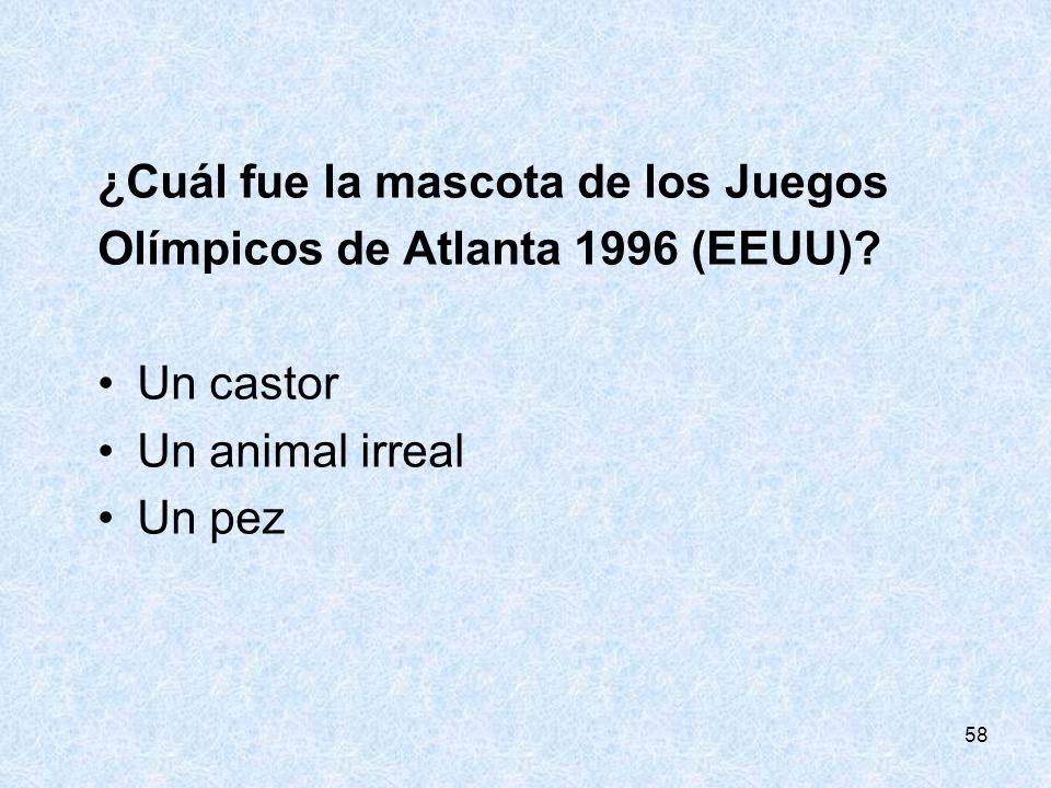 58 ¿Cuál fue la mascota de los Juegos Olímpicos de Atlanta 1996 (EEUU)? Un castor Un animal irreal Un pez