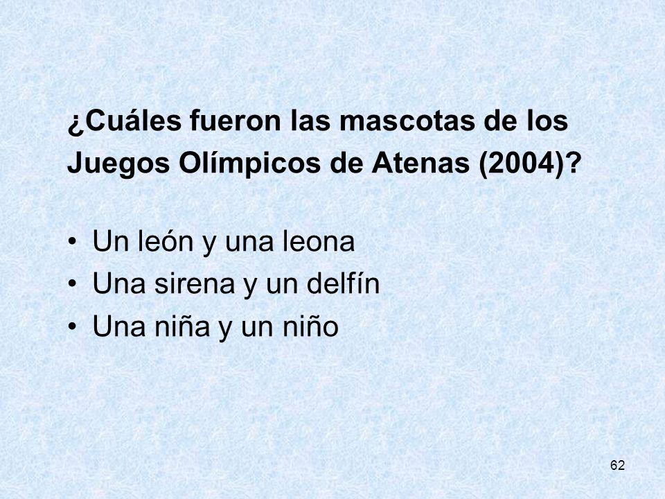 62 ¿Cuáles fueron las mascotas de los Juegos Olímpicos de Atenas (2004)? Un león y una leona Una sirena y un delfín Una niña y un niño