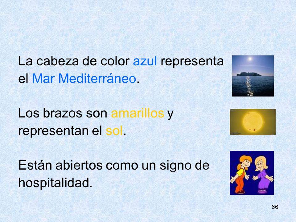 66 La cabeza de color azul representa el Mar Mediterráneo. Los brazos son amarillos y representan el sol. Están abiertos como un signo de hospitalidad