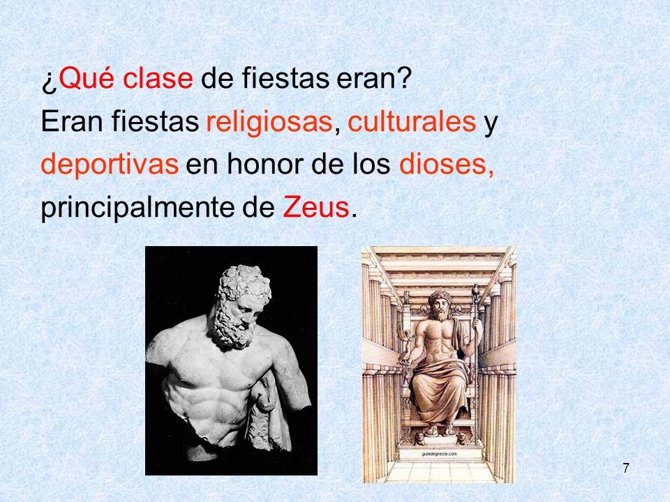 7 ¿Qué clase de fiestas eran? Eran fiestas religiosas, culturales y deportivas en honor de los dioses, principalmente de Zeus.