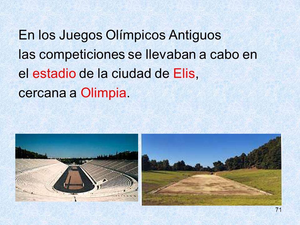71 En los Juegos Olímpicos Antiguos las competiciones se llevaban a cabo en el estadio de la ciudad de Elis, cercana a Olimpia.