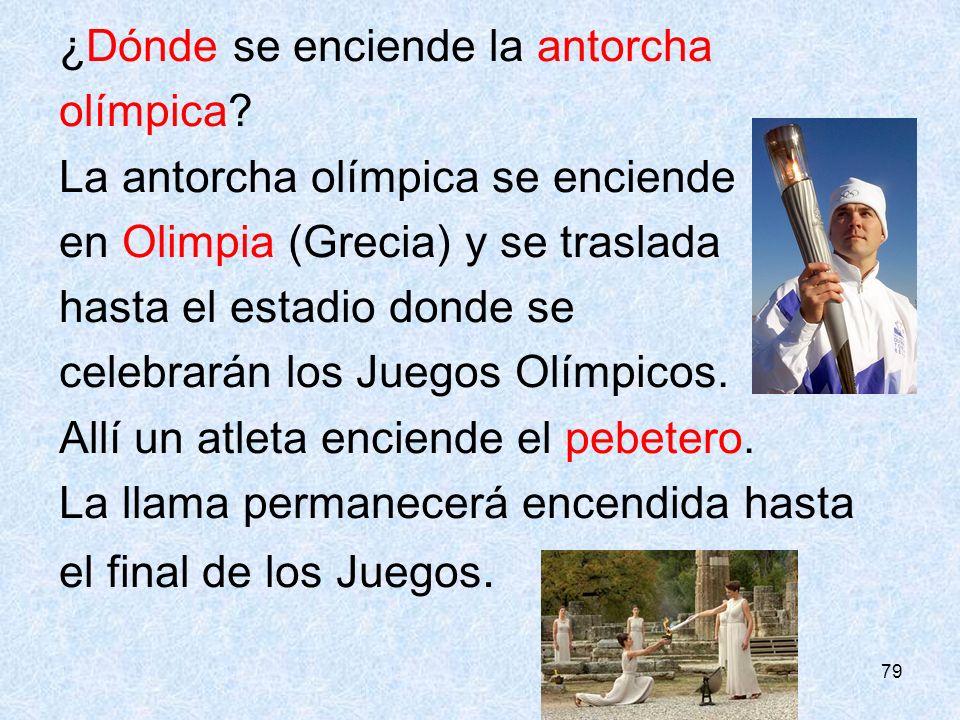79 ¿Dónde se enciende la antorcha olímpica? La antorcha olímpica se enciende en Olimpia (Grecia) y se traslada hasta el estadio donde se celebrarán lo