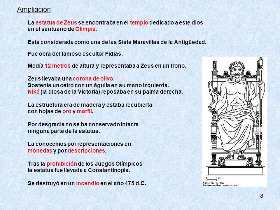 8 Ampliación La estatua de Zeus se encontraba en el templo dedicado a este dios en el santuario de Olimpia. Está considerada como una de las Siete Mar
