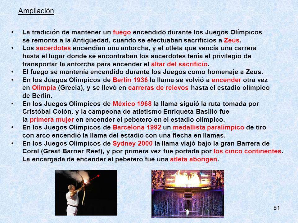 81 Ampliación La tradición de mantener un fuego encendido durante los Juegos Olímpicos se remonta a la Antigüedad, cuando se efectuaban sacrificios a