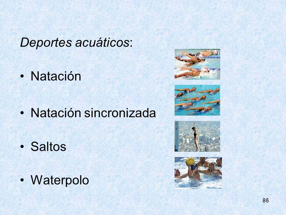 86 Deportes acuáticos: Natación Natación sincronizada Saltos Waterpolo