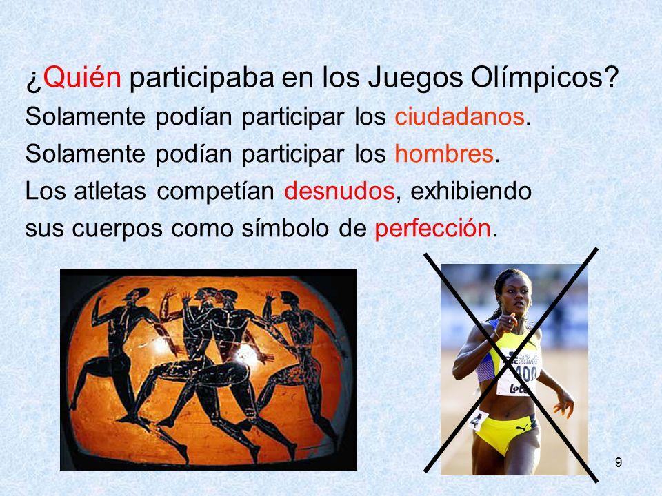 9 ¿Quién participaba en los Juegos Olímpicos? Solamente podían participar los ciudadanos. Solamente podían participar los hombres. Los atletas competí