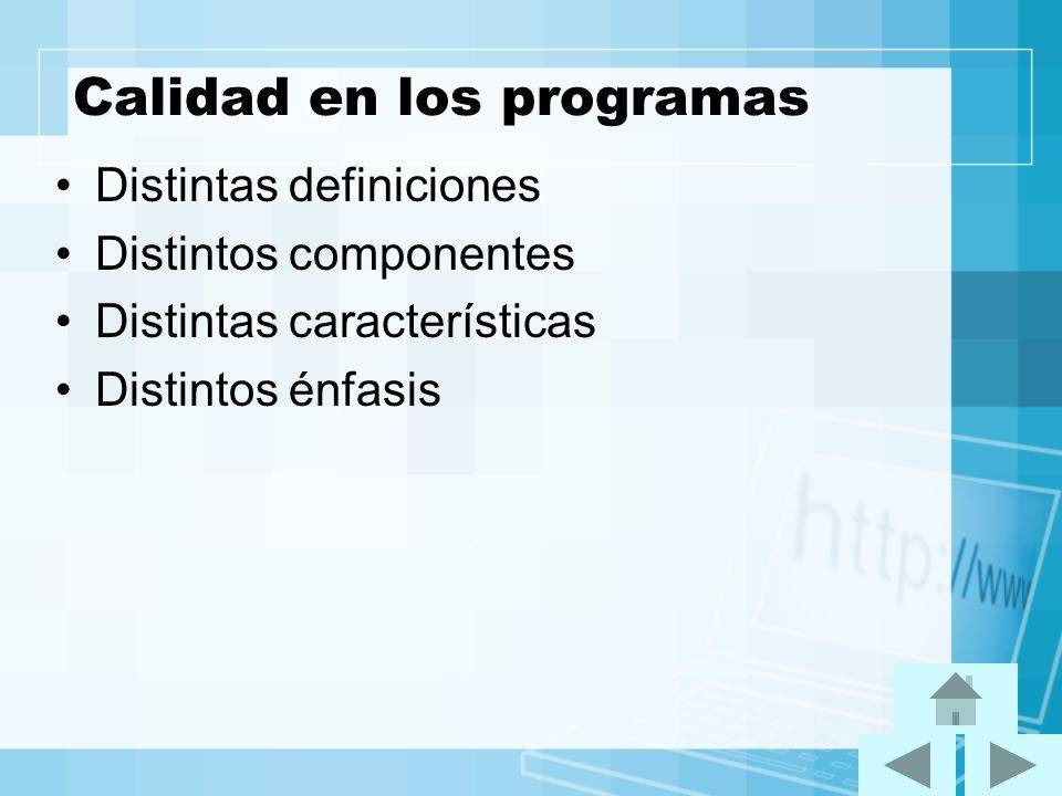 Calidad en los programas Distintas definiciones Distintos componentes Distintas características Distintos énfasis