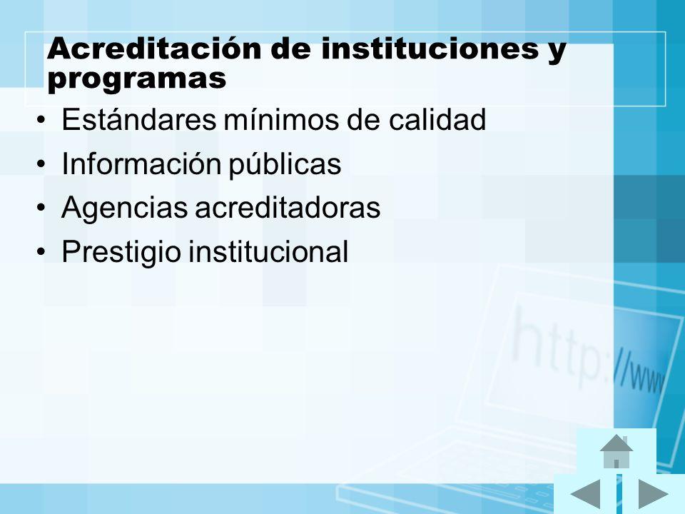 Acreditación de instituciones y programas Estándares mínimos de calidad Información públicas Agencias acreditadoras Prestigio institucional