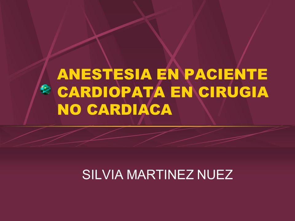 ANESTESIA EN PACIENTE CARDIOPATA EN CIRUGIA NO CARDIACA SILVIA MARTINEZ NUEZ