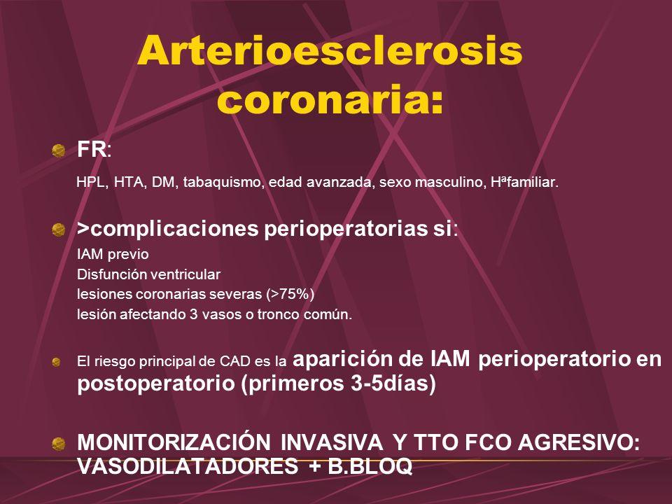 Arterioesclerosis coronaria: FR: HPL, HTA, DM, tabaquismo, edad avanzada, sexo masculino, Hªfamiliar. >complicaciones perioperatorias si: IAM previo D