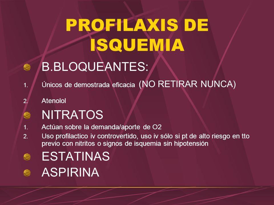 PROFILAXIS DE ISQUEMIA B.BLOQUEANTES: 1. Únicos de demostrada eficacia (NO RETIRAR NUNCA) 2. Atenolol NITRATOS 1. Actúan sobre la demanda/aporte de O2