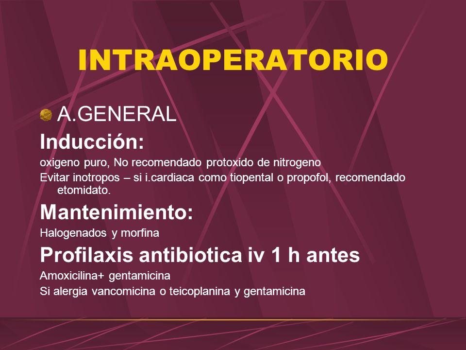 INTRAOPERATORIO A.GENERAL Inducción: oxigeno puro, No recomendado protoxido de nitrogeno Evitar inotropos – si i.cardiaca como tiopental o propofol, r
