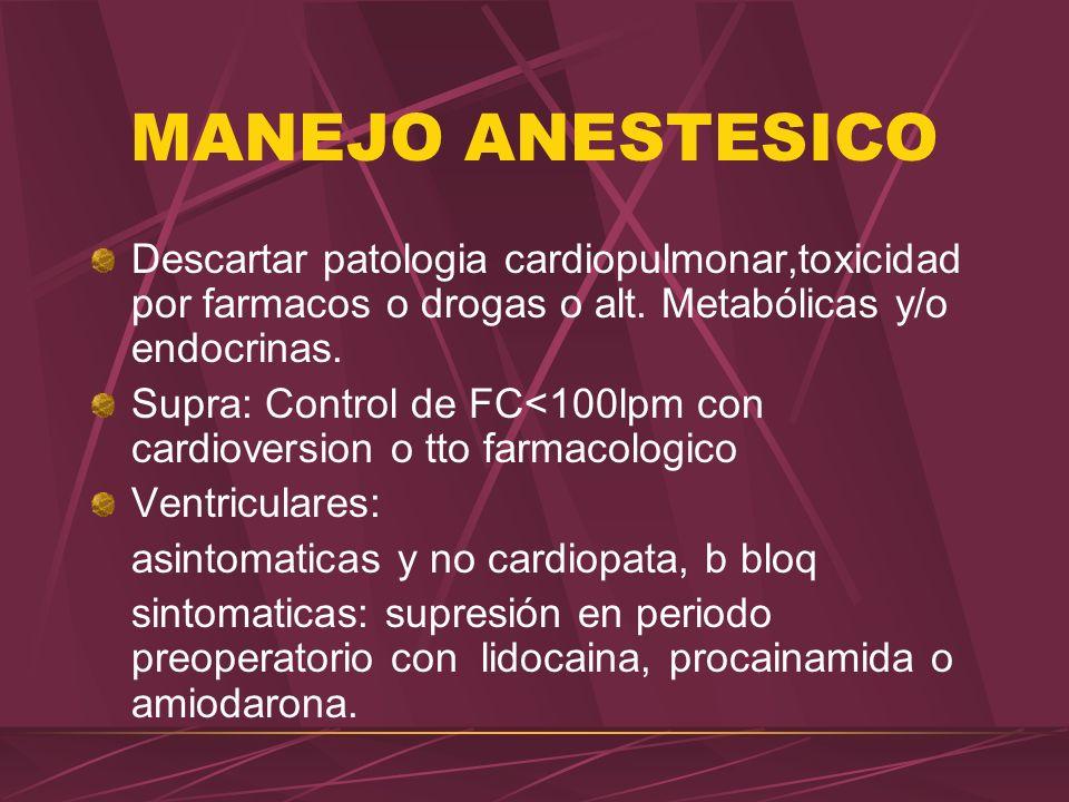 MANEJO ANESTESICO Descartar patologia cardiopulmonar,toxicidad por farmacos o drogas o alt. Metabólicas y/o endocrinas. Supra: Control de FC<100lpm co