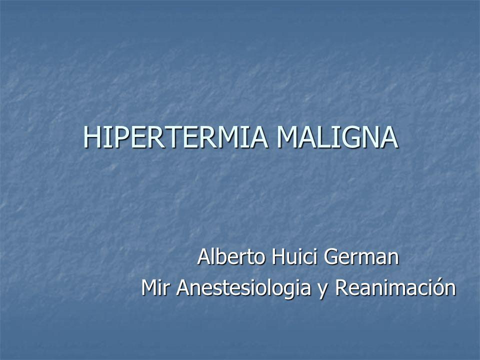 Distintas denominaciones: Hiperpirexia maligna.Miopatía farmacogénica.