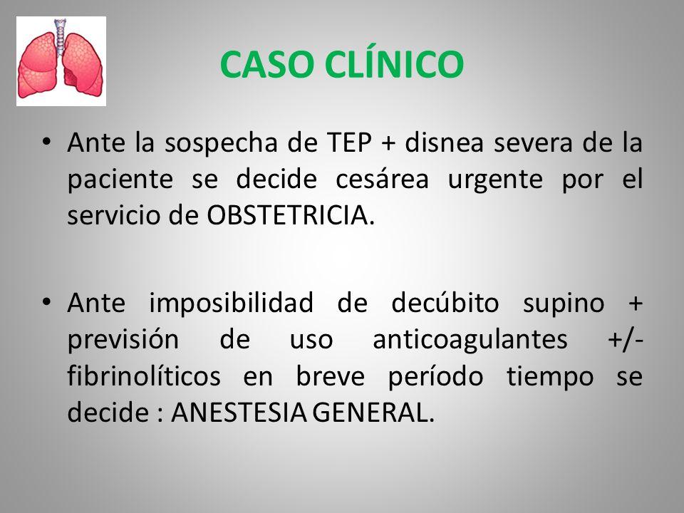 Ante la sospecha de TEP + disnea severa de la paciente se decide cesárea urgente por el servicio de OBSTETRICIA. Ante imposibilidad de decúbito supino