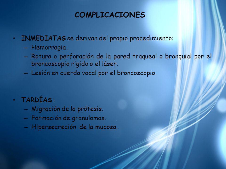 COMPLICACIONES INMEDIATAS se derivan del propio procedimiento: – Hemorragia. – Rotura o perforación de la pared traqueal o bronquial por el broncoscop