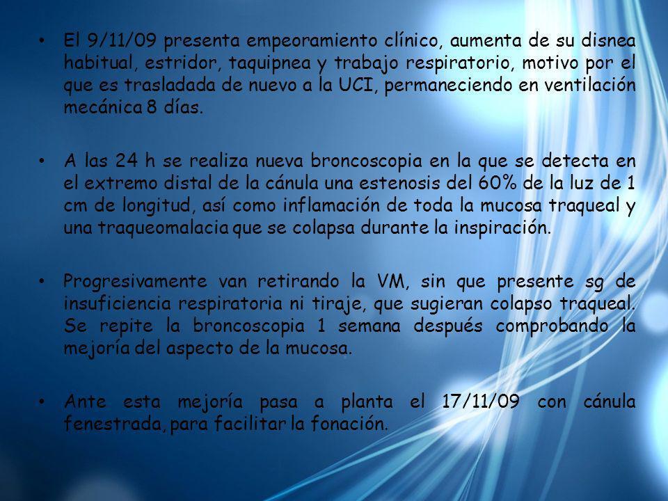 TAC cérvico-torácico (11/11/09): orofaringe, cavidad oral e hipofaringe normales, estructuras laríngeas supraglóticas normales, no se objetiva estenosis subglótica, engrosamiento inflamatorio de la pared traqueal y periesofágico.