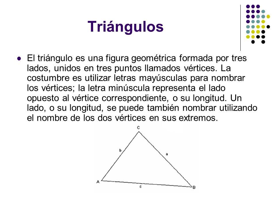 Triángulos El triángulo es una figura geométrica formada por tres lados, unidos en tres puntos llamados vértices. La costumbre es utilizar letras mayú