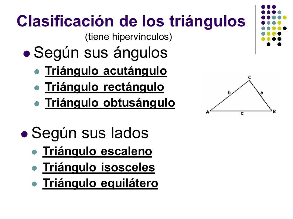 Clasificación de los triángulos Según sus ángulos Triángulo acutángulo Triángulo rectángulo Triángulo obtusángulo Según sus lados Triángulo escaleno T