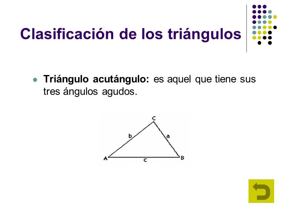 Clasificación de los triángulos Triángulo acutángulo: es aquel que tiene sus tres ángulos agudos.