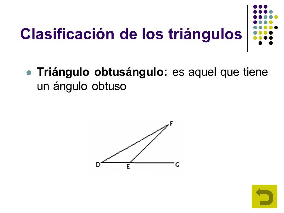 Clasificación de los triángulos Triángulo obtusángulo: es aquel que tiene un ángulo obtuso