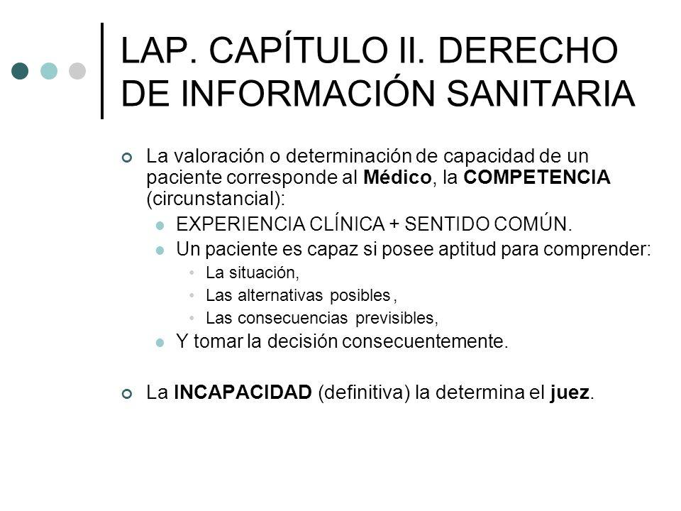 LAP. CAPÍTULO II. DERECHO DE INFORMACIÓN SANITARIA La valoración o determinación de capacidad de un paciente corresponde al Médico, la COMPETENCIA (ci