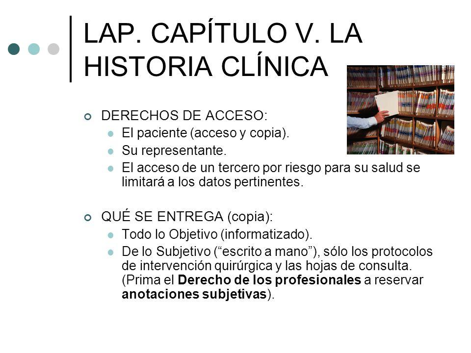 LAP. CAPÍTULO V. LA HISTORIA CLÍNICA DERECHOS DE ACCESO: El paciente (acceso y copia). Su representante. El acceso de un tercero por riesgo para su sa