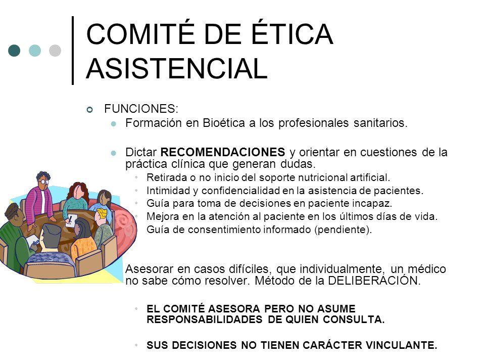 COMITÉ DE ÉTICA ASISTENCIAL FUNCIONES: Formación en Bioética a los profesionales sanitarios. Dictar RECOMENDACIONES y orientar en cuestiones de la prá