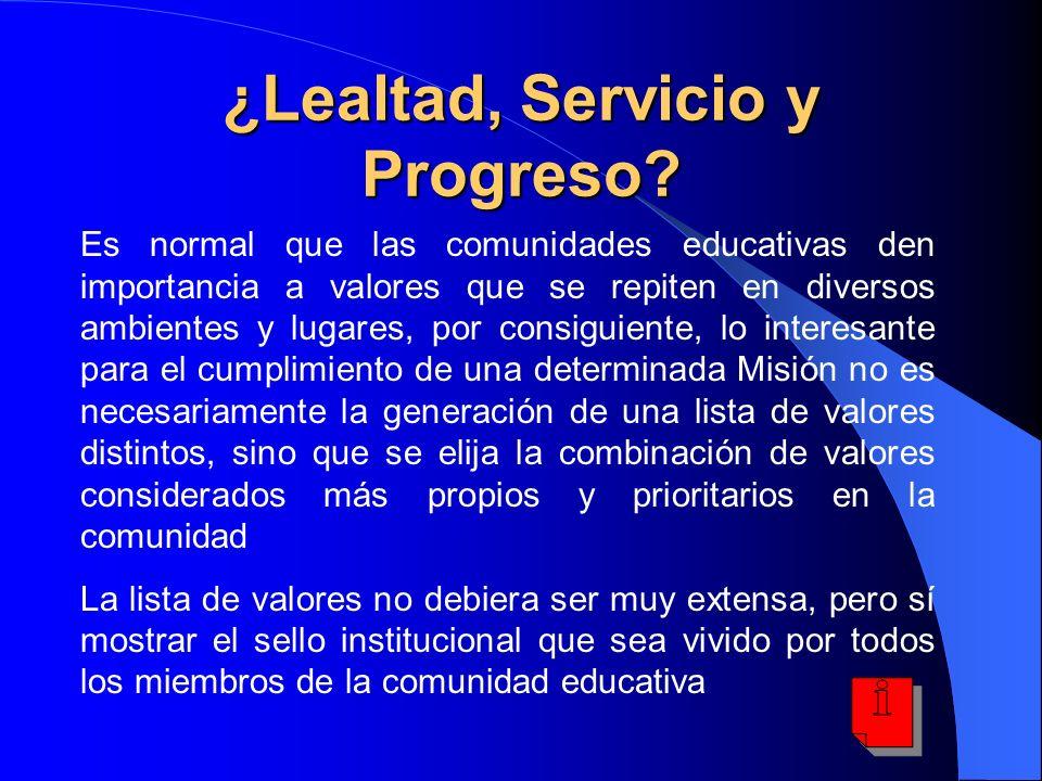 ¿Lealtad, Servicio y Progreso? Es normal que las comunidades educativas den importancia a valores que se repiten en diversos ambientes y lugares, por