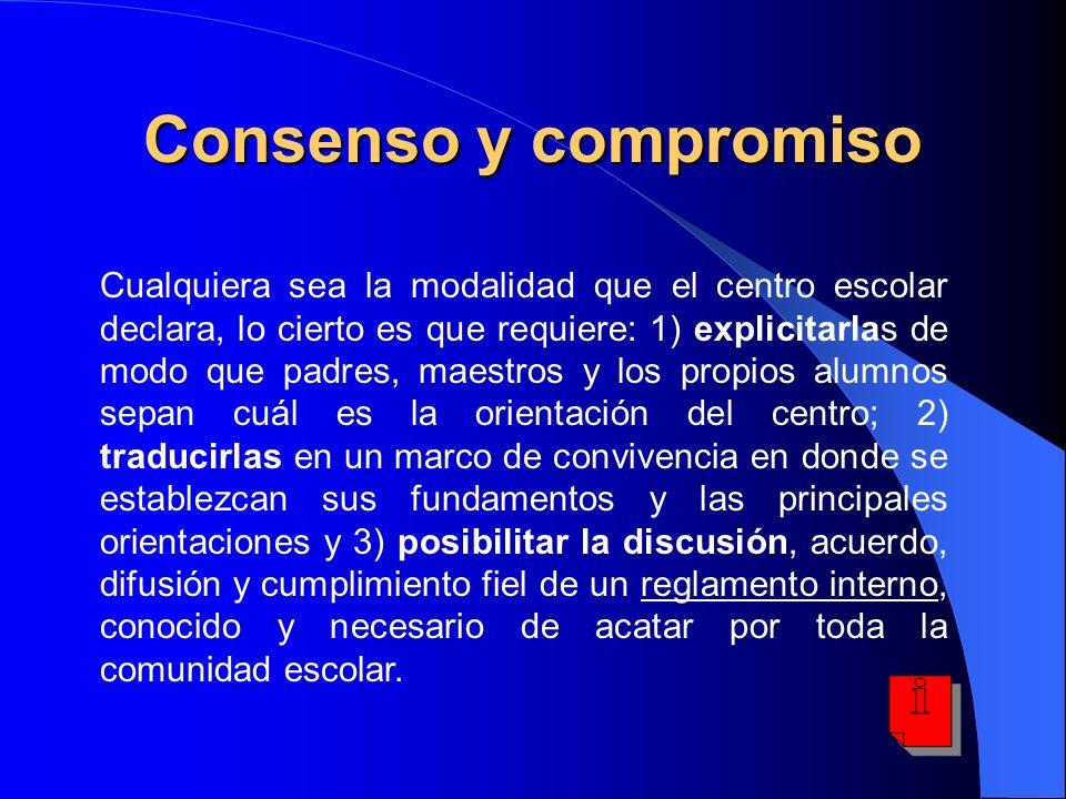 Consenso y compromiso Cualquiera sea la modalidad que el centro escolar declara, lo cierto es que requiere: 1) explicitarlas de modo que padres, maest