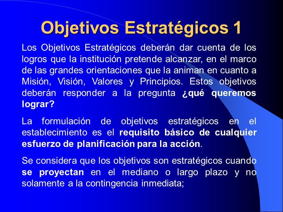 Objetivos Estratégicos 1 Los Objetivos Estratégicos deberán dar cuenta de los logros que la institución pretende alcanzar, en el marco de las grandes
